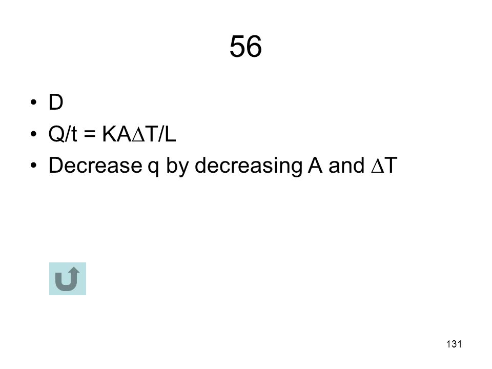 56 D Q/t = KAT/L Decrease q by decreasing A and T