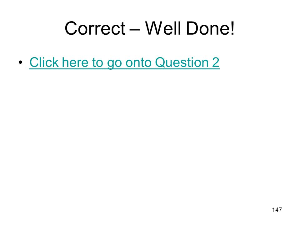 Correct – Well Done! Click here to go onto Question 2