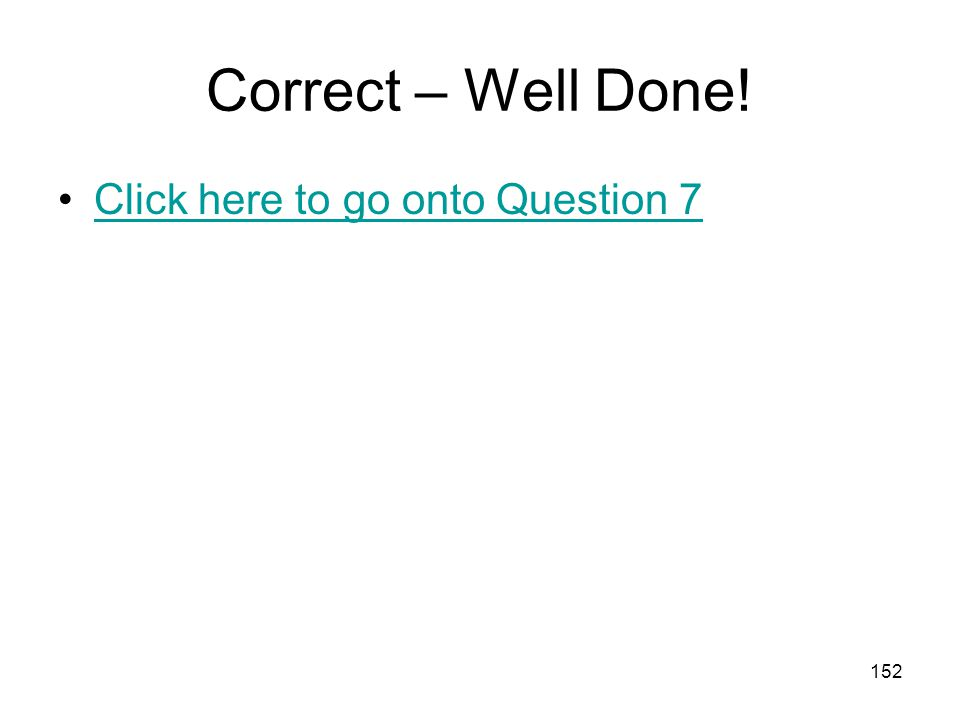 Correct – Well Done! Click here to go onto Question 7