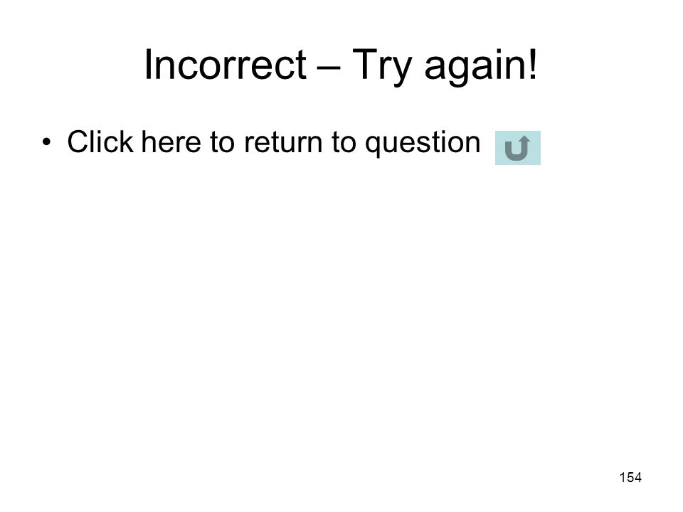 Incorrect – Try again! Click here to return to question