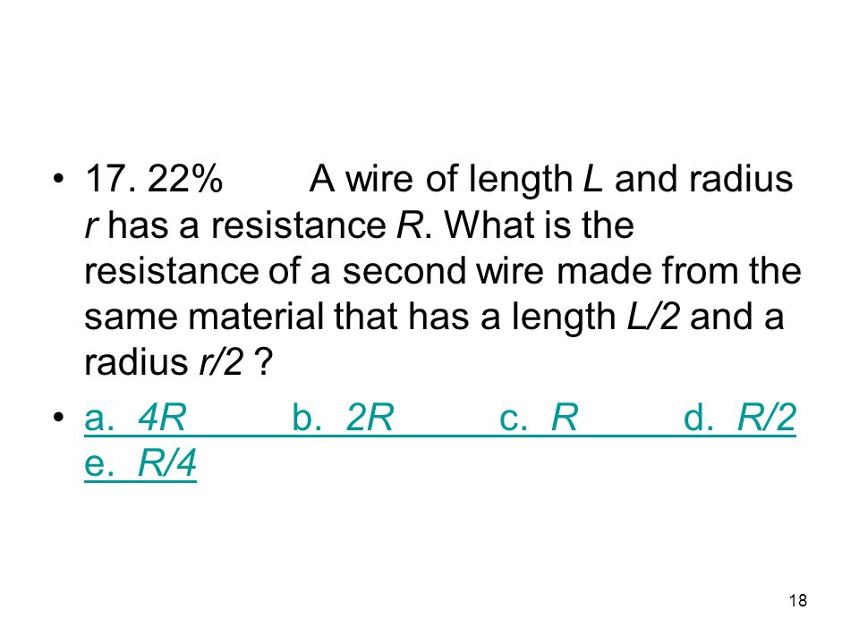 17. 22%. A wire of length L and radius r has a resistance R