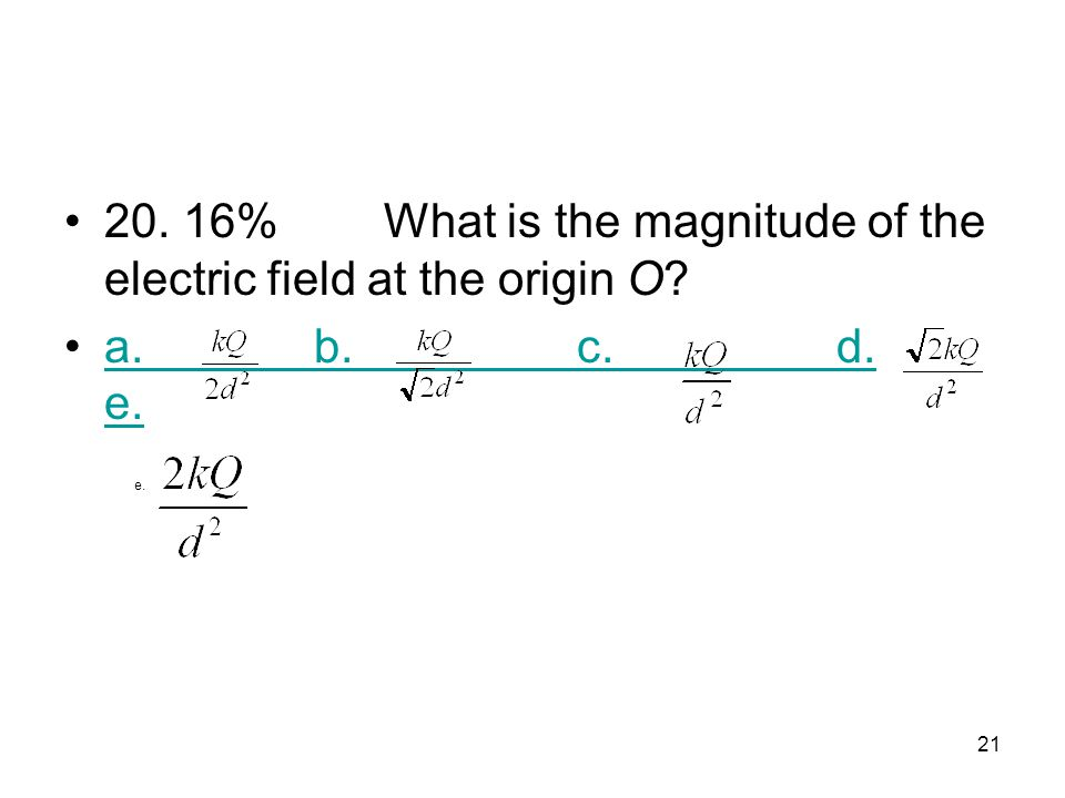 20. 16% What is the magnitude of the electric field at the origin O