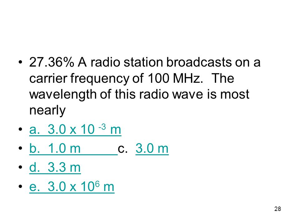 27. 36% A radio station broadcasts on a carrier frequency of 100 MHz
