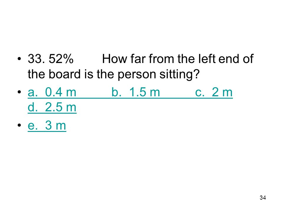 33. 52% How far from the left end of the board is the person sitting