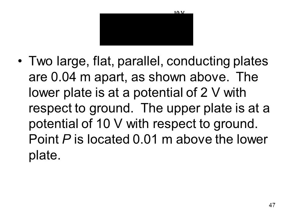 Two large, flat, parallel, conducting plates are 0