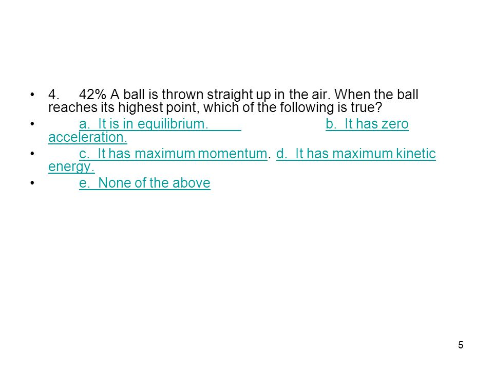4. 42% A ball is thrown straight up in the air
