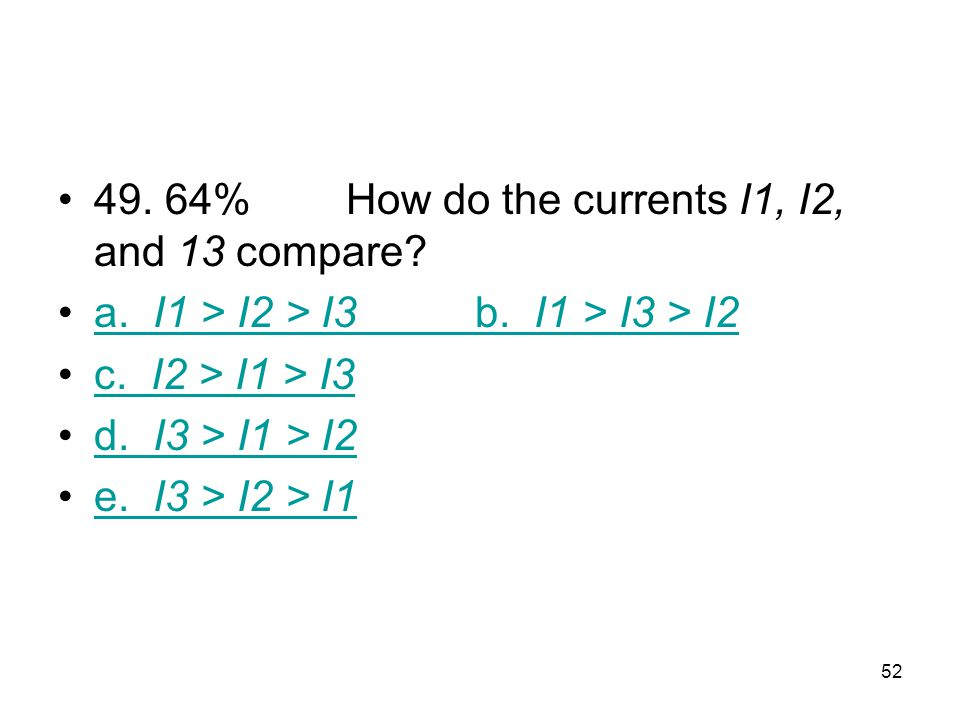 49. 64% How do the currents I1, I2, and 13 compare
