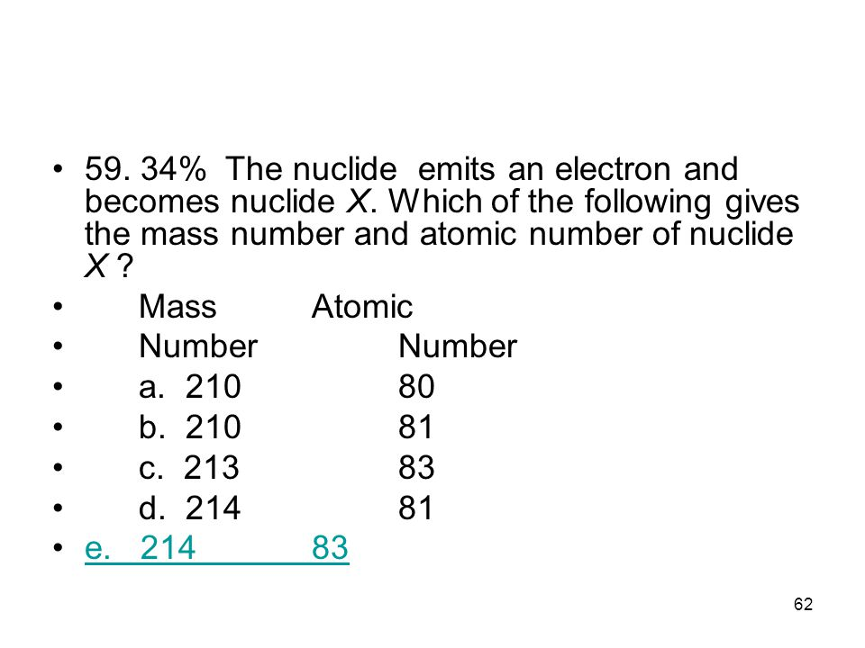 59. 34%. The nuclide emits an electron and becomes nuclide X