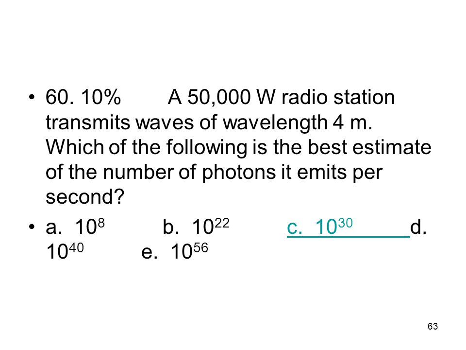 60. 10%. A 50,000 W radio station transmits waves of wavelength 4 m