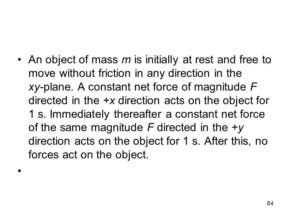 An object of mass m is initially at rest and free to move without friction in any direction in the xy‑plane.