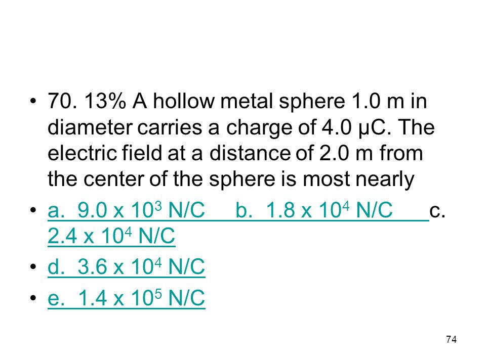 70. 13% A hollow metal sphere 1. 0 m in diameter carries a charge of 4