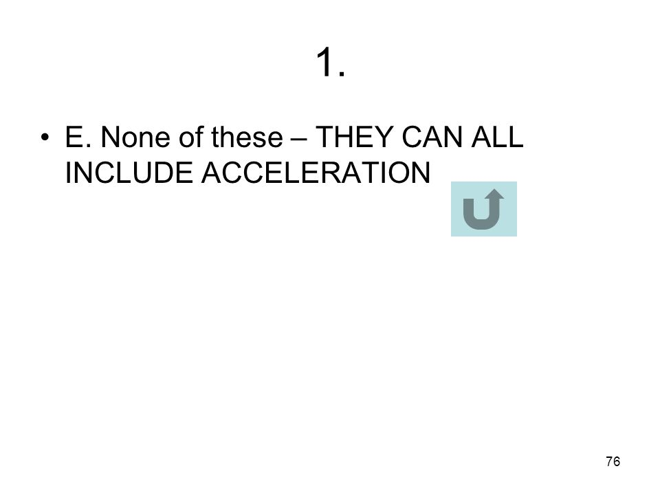 1. E. None of these – THEY CAN ALL INCLUDE ACCELERATION