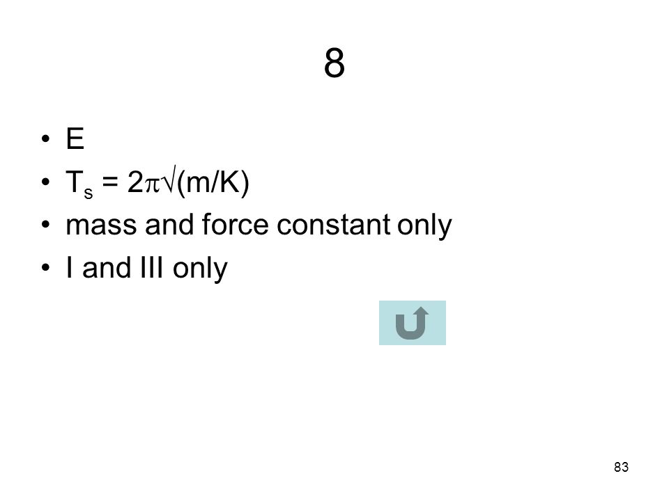 8 E Ts = 2(m/K) mass and force constant only I and III only