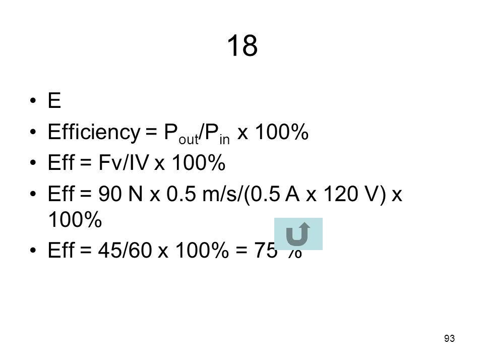 18 E Efficiency = Pout/Pin x 100% Eff = Fv/IV x 100%