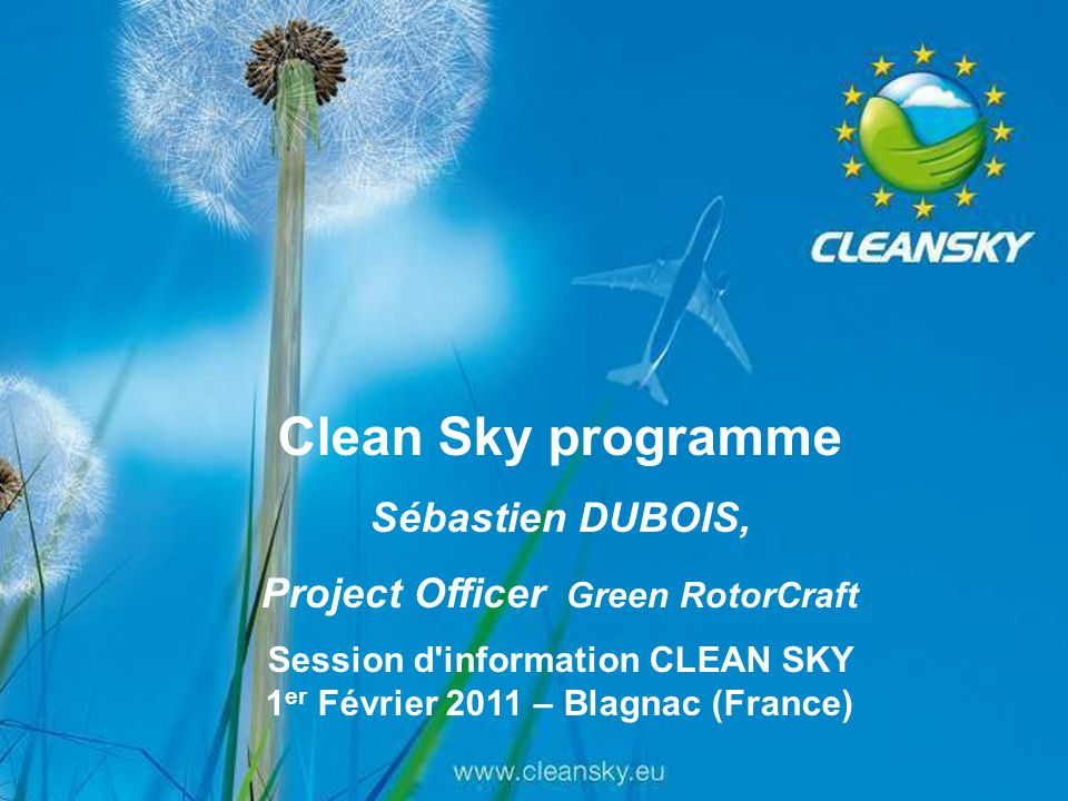 Clean Sky programme Sébastien DUBOIS, Project Officer Green RotorCraft