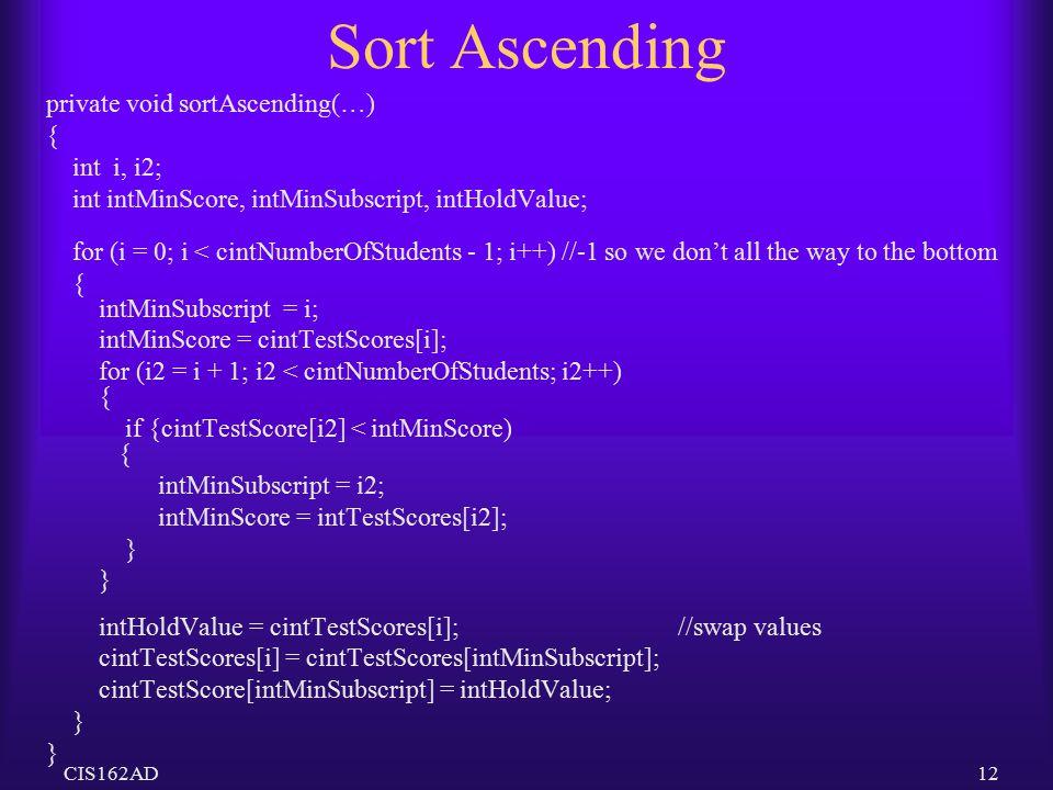 Sort Ascending private void sortAscending(…) { int i, i2;