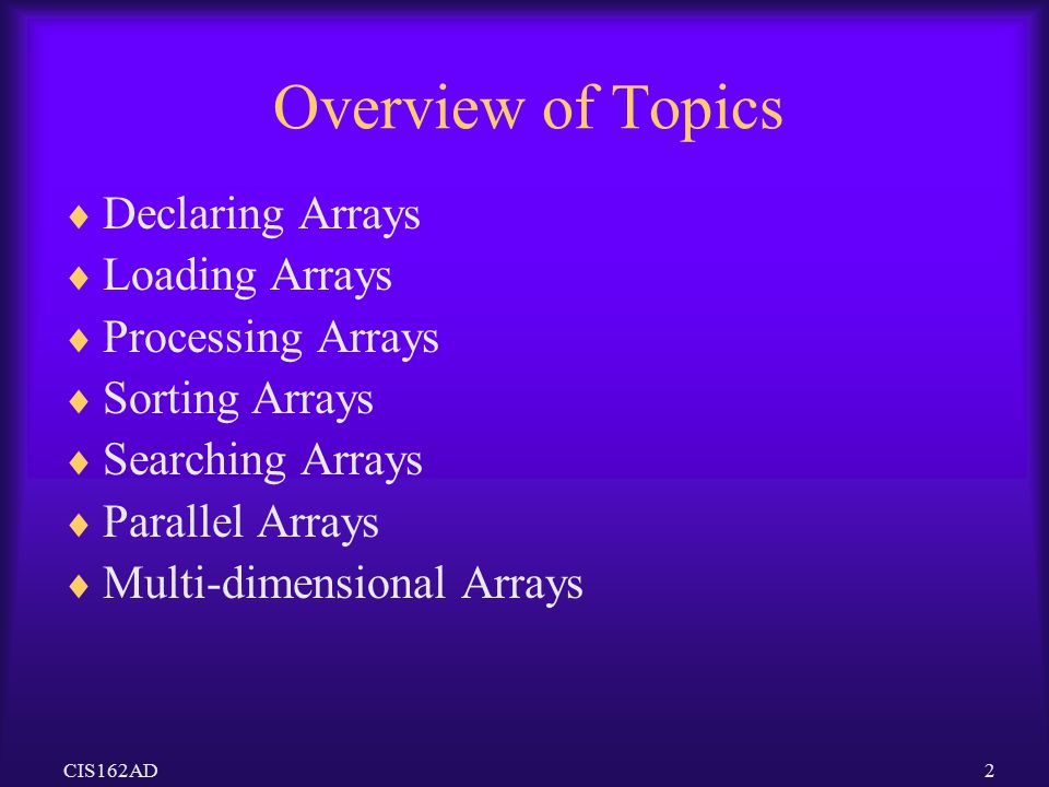 Overview of Topics Declaring Arrays Loading Arrays Processing Arrays