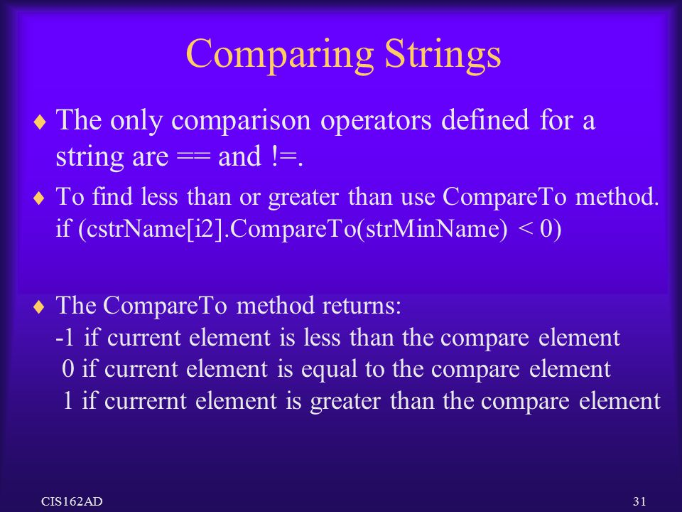 Comparing Strings The only comparison operators defined for a string are == and !=.