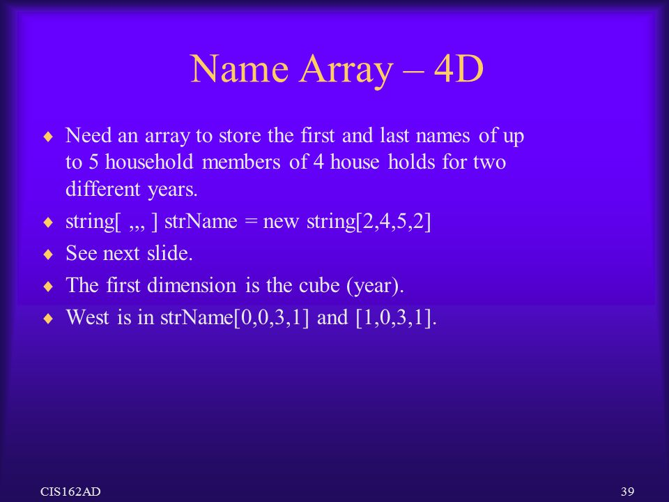 Name Array – 4D Need an array to store the first and last names of up to 5 household members of 4 house holds for two different years.