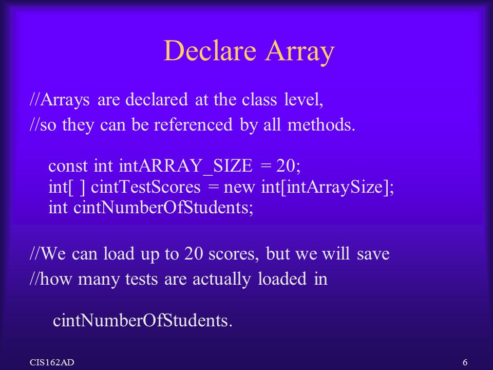 Declare Array //Arrays are declared at the class level,