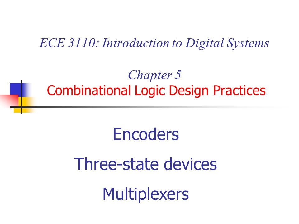 Encoders Three-state devices Multiplexers