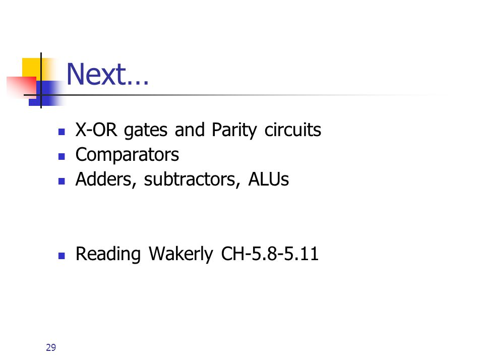 Next… X-OR gates and Parity circuits Comparators