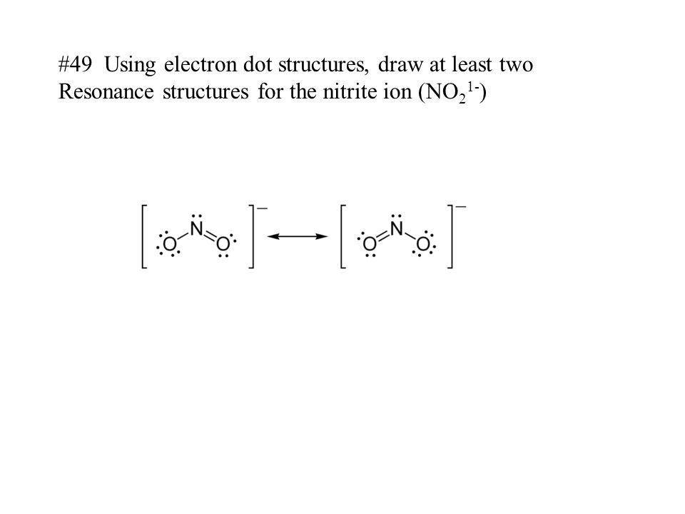 #49 Using electron dot structures, draw at least two