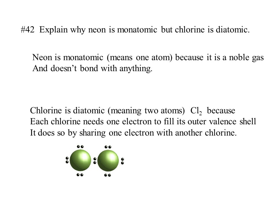 #42 Explain why neon is monatomic but chlorine is diatomic.