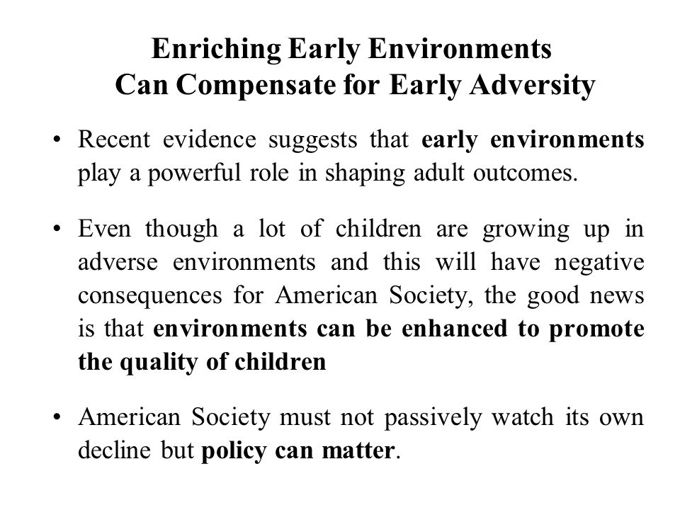 Enriching Early Environments Can Compensate for Early Adversity