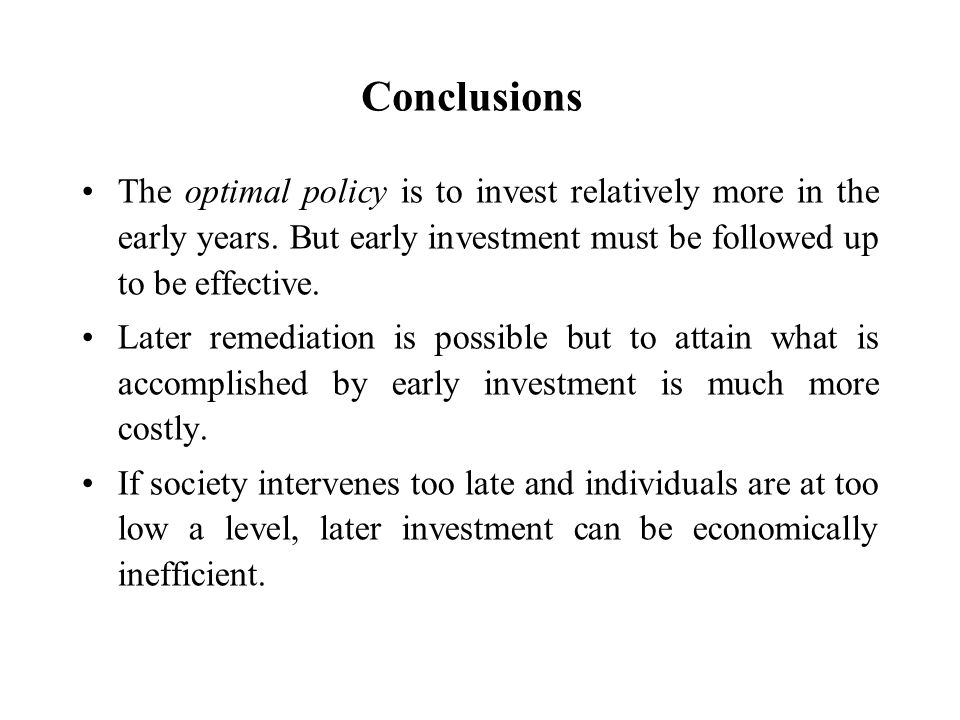 Conclusions The optimal policy is to invest relatively more in the early years. But early investment must be followed up to be effective.