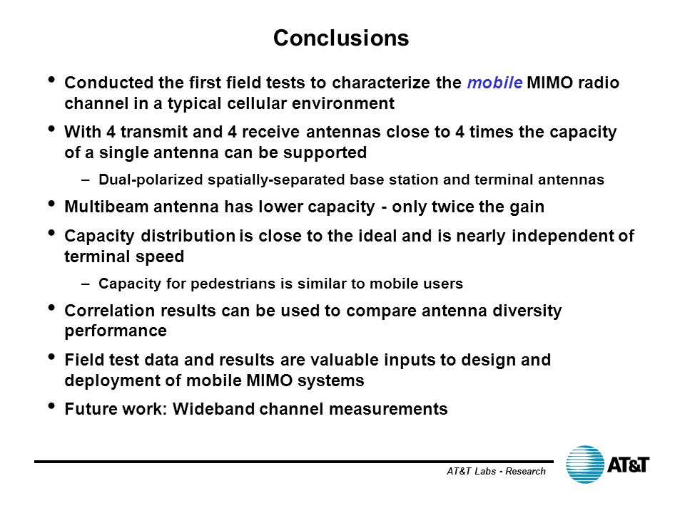 Conclusions Conducted the first field tests to characterize the mobile MIMO radio channel in a typical cellular environment.