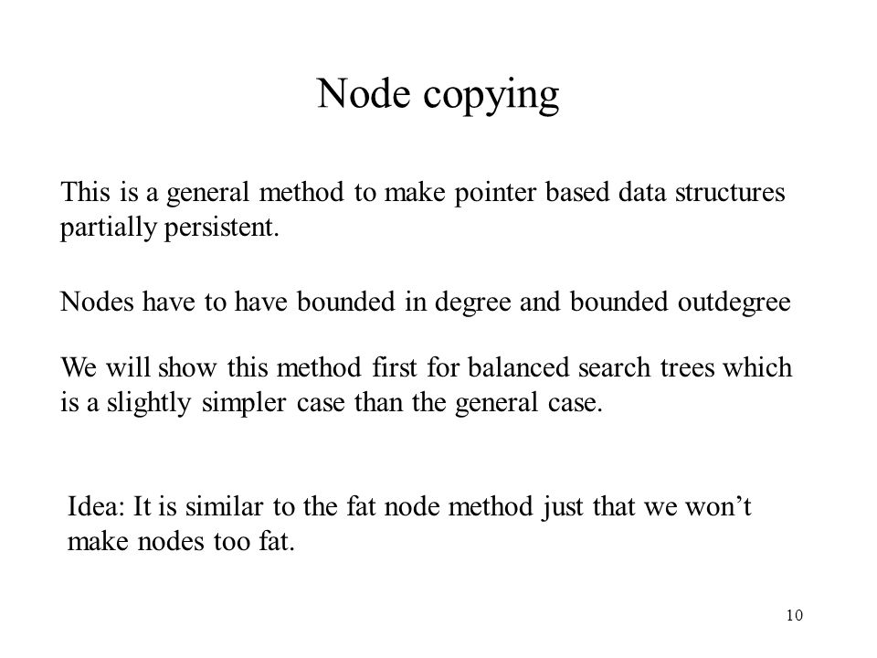 Node copying This is a general method to make pointer based data structures partially persistent.