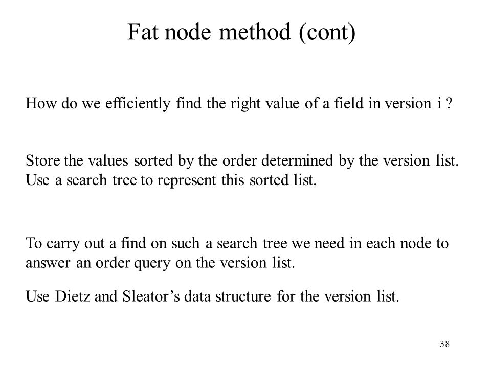 Fat node method (cont) How do we efficiently find the right value of a field in version i