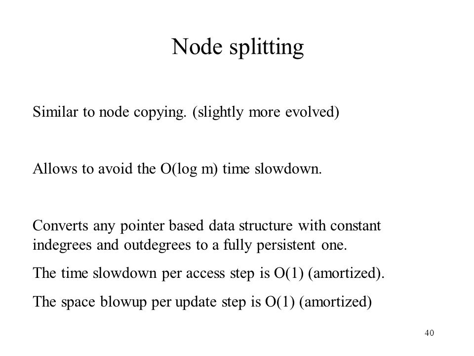 Node splitting Similar to node copying. (slightly more evolved)