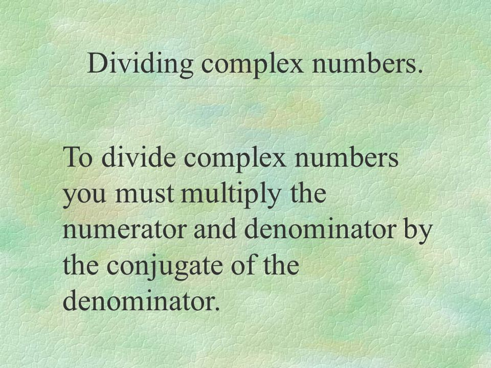 Dividing complex numbers.