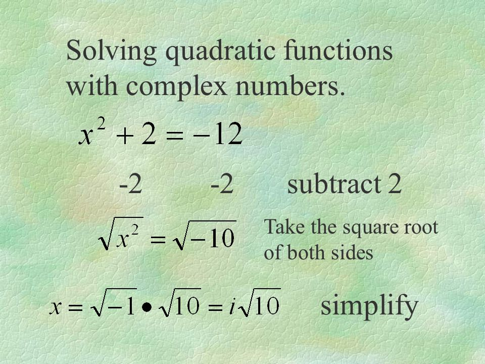 Solving quadratic functions with complex numbers.