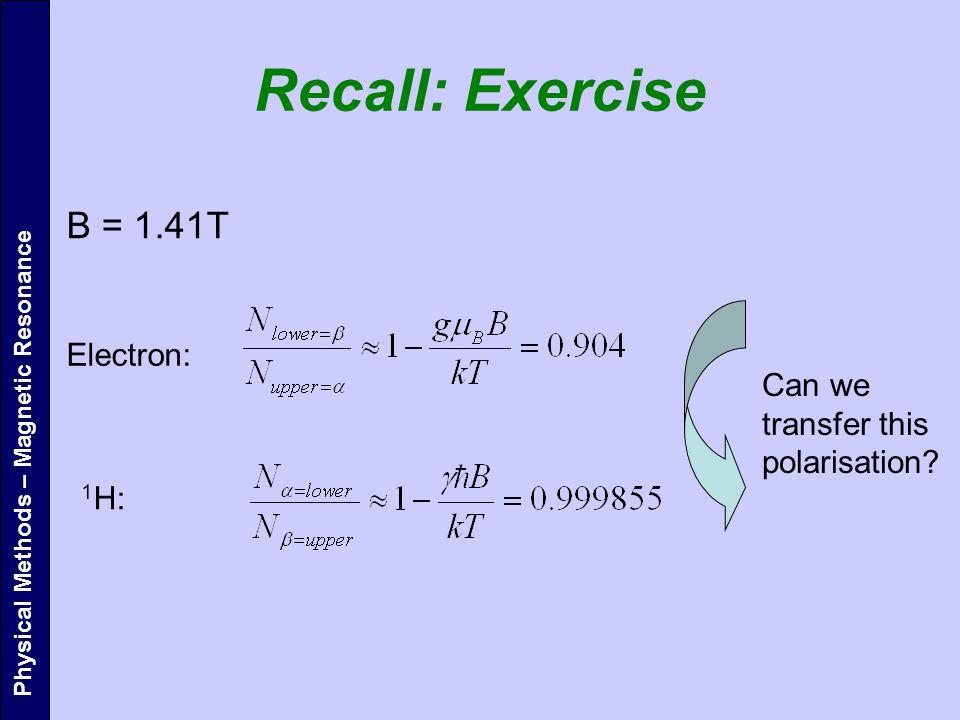 Recall: Exercise B = 1.41T Electron: