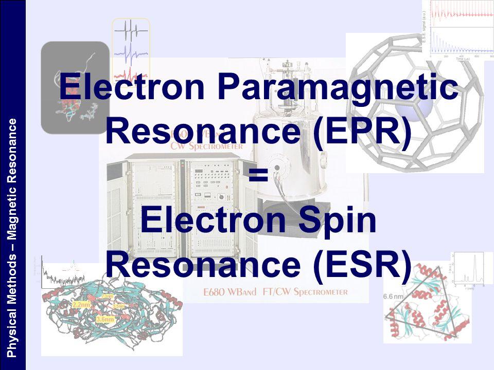 Electron Paramagnetic Resonance (EPR) = Electron Spin Resonance (ESR)