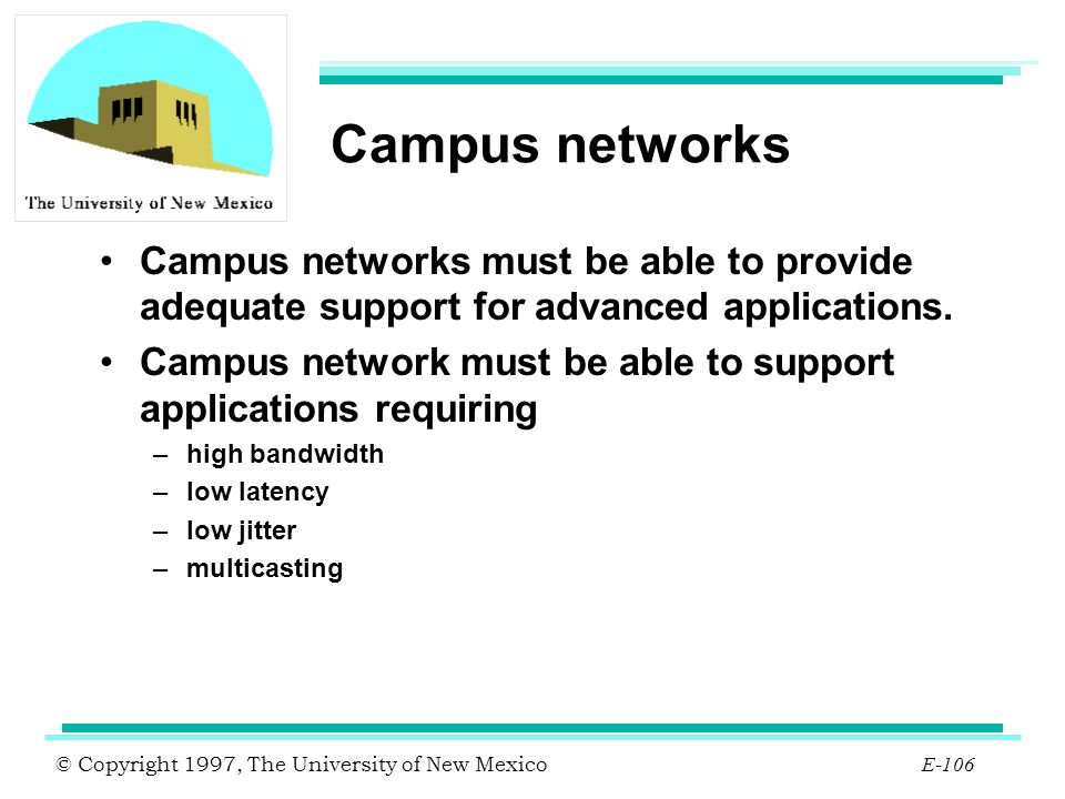 Campus networks Campus networks must be able to provide adequate support for advanced applications.