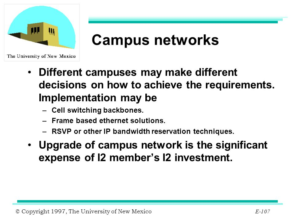 Campus networks Different campuses may make different decisions on how to achieve the requirements. Implementation may be.