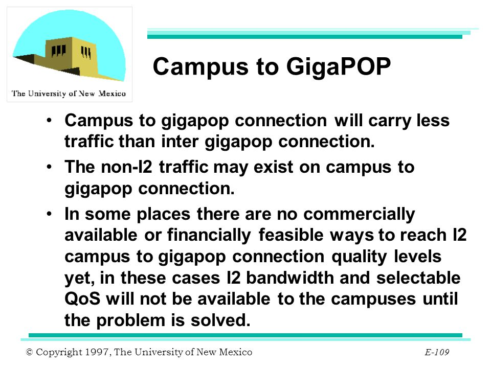 Campus to GigaPOP Campus to gigapop connection will carry less traffic than inter gigapop connection.