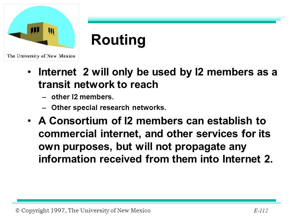 Routing Internet 2 will only be used by I2 members as a transit network to reach. other I2 members.