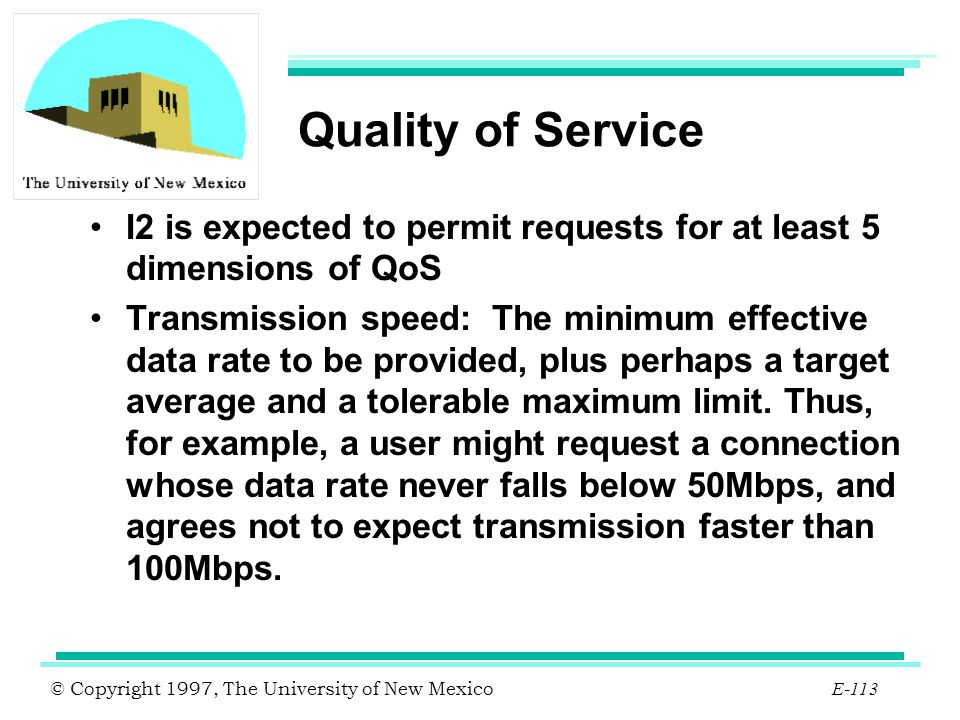 Quality of Service I2 is expected to permit requests for at least 5 dimensions of QoS.