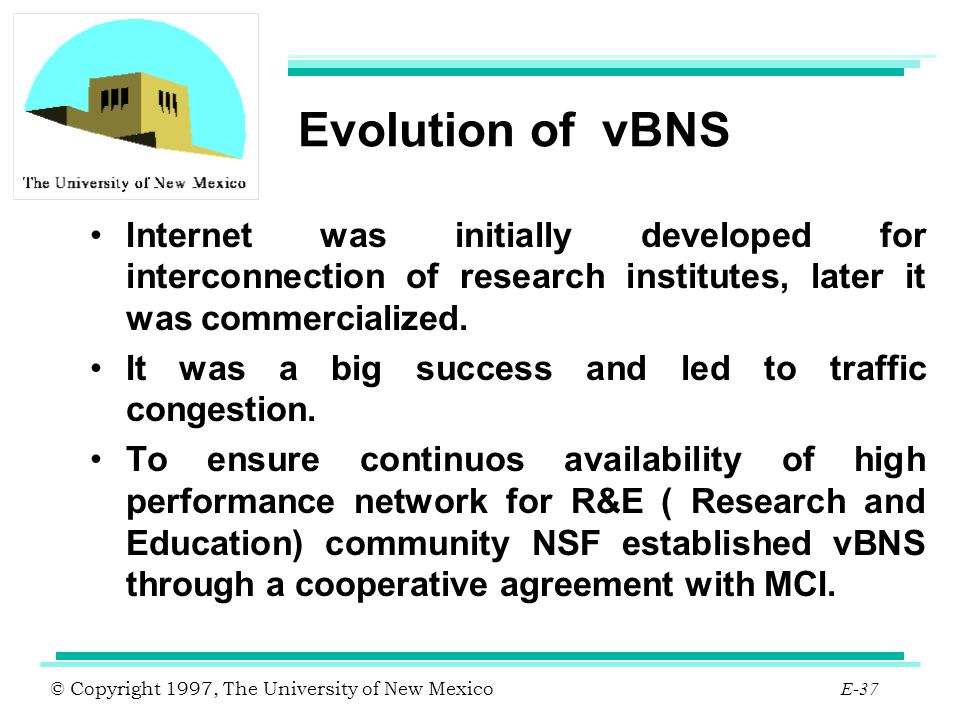 Evolution of vBNS Internet was initially developed for interconnection of research institutes, later it was commercialized.