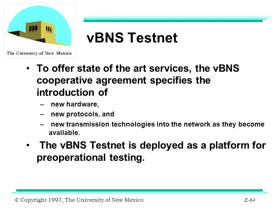 vBNS Testnet To offer state of the art services, the vBNS cooperative agreement specifies the introduction of.