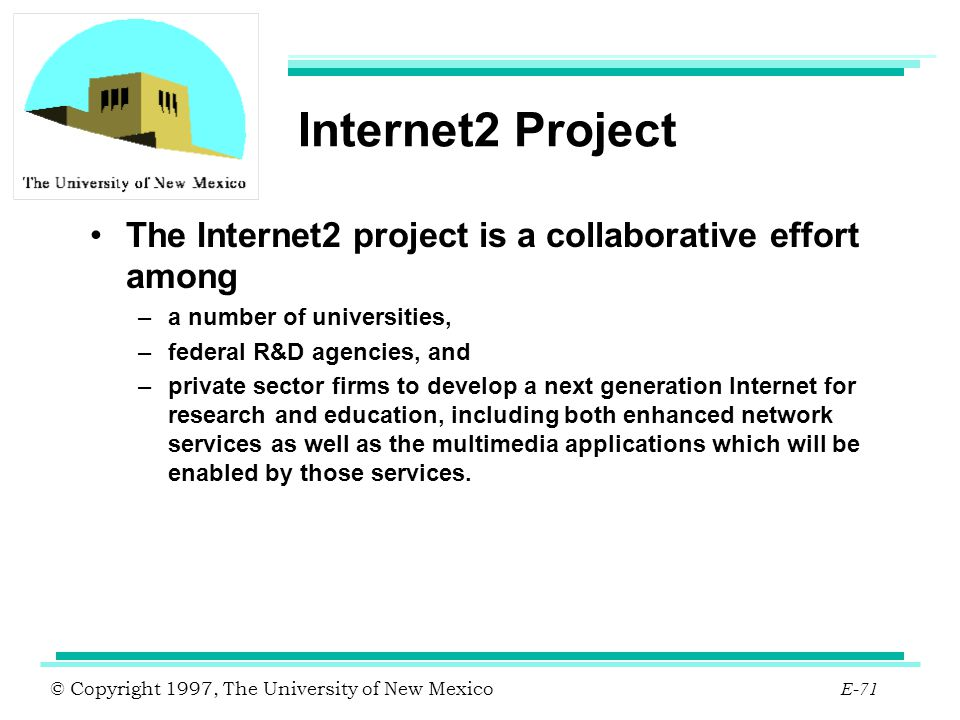 Internet2 Project The Internet2 project is a collaborative effort among. a number of universities,
