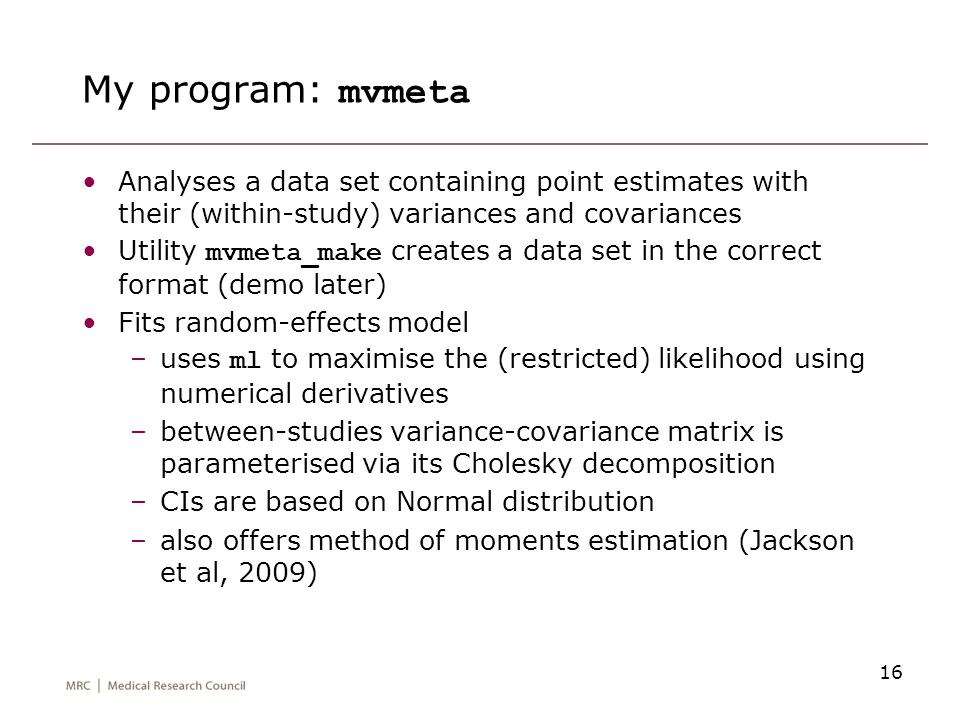 My program: mvmeta Analyses a data set containing point estimates with their (within-study) variances and covariances.