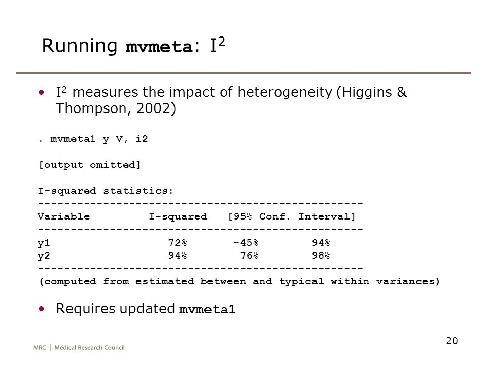 Running mvmeta: I2 I2 measures the impact of heterogeneity (Higgins & Thompson, 2002) . mvmeta1 y V, i2.