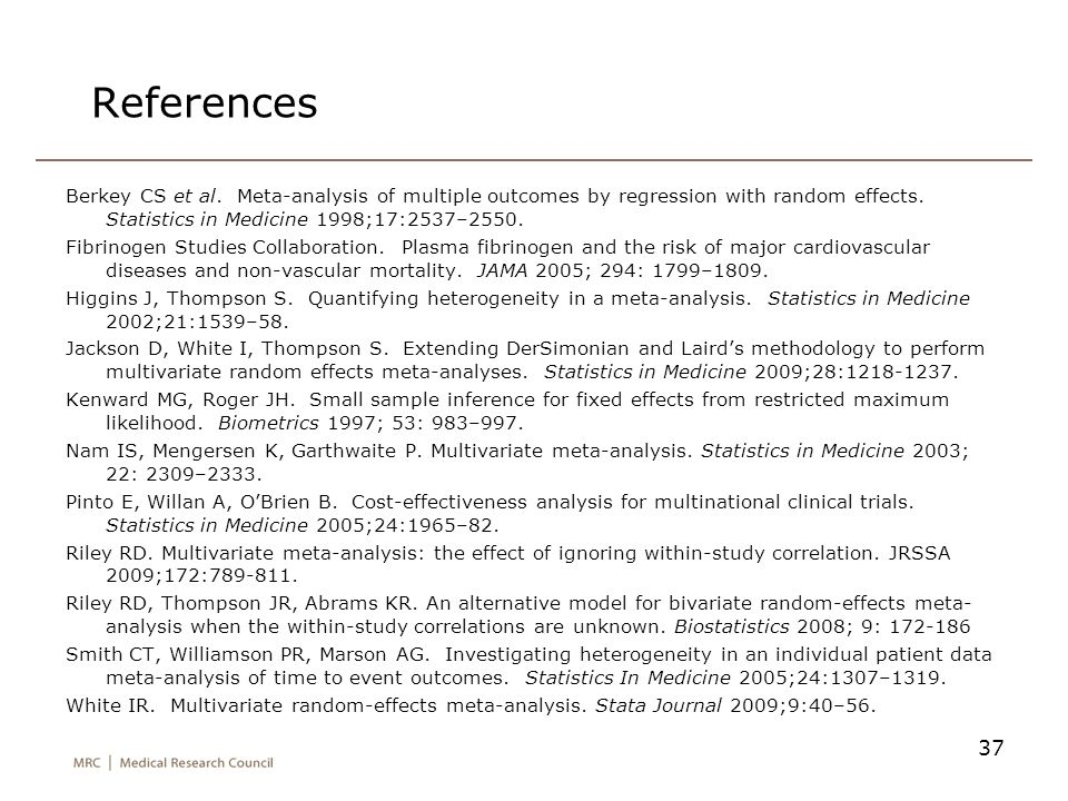 References Berkey CS et al. Meta-analysis of multiple outcomes by regression with random effects. Statistics in Medicine 1998;17:2537–2550.