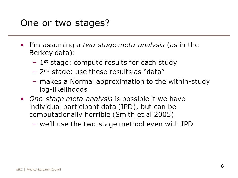 One or two stages I'm assuming a two-stage meta-analysis (as in the Berkey data): 1st stage: compute results for each study.